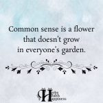 Common Sense Is A Flower That Doesn't Grow