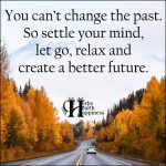 You Can't Change The Past So Settle Your Mind