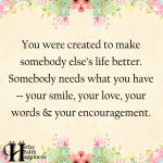 You Were Created To Make Somebody Else's Life Better