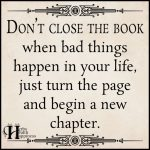 Don't Close The Book When Something Happens In Your Life