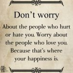 Don't Worry About The People Who Hurt Or Hate You