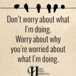 Don't Worry About What I'm Doing