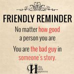 Friendly Reminder No Matter How Good A Person You Are