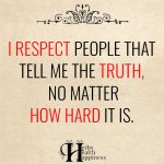 I Respect People That Tell Me The Truth