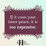 If It Costs Your Inner Peace, It Is Too Expensive