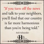 If You Turn Off The News And Talk To Your Neighbors