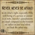 Never, Never Be Afraid To Do What's Right