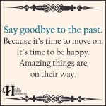 Say Goodbye To The Past. Because It's Time To Move On