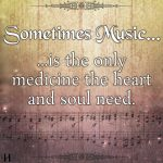 Sometimes Music Is The Only Medicine