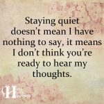 Staying Quiet Doesn't Mean I Have Nothing To Say