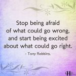 Stop Being Afraid Of What Could Go Wrong