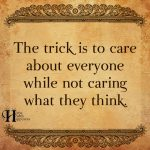 The Trick Is To Care About Everyone
