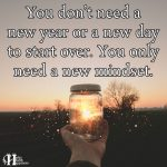 You Don't Need A New Year Or A New Day To Start Over