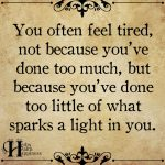 You Often Feel Tired Nor Because You've Done Too Much